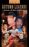 Ohio's Autumn Legends: Greats from the State's Football Fields (Ohio's Autumn Legends Book 2)