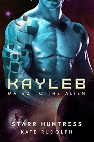 Kayleb (Mated to the Alien #6) by Starr Huntress,