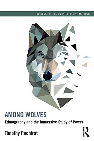 among-wolves-ethnography-and-the-immersive-study-of-power-routledge-series-on-interpretive-methods