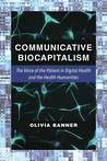 Communicative Biocapitalism: The Voice of the Patient in Digital Health and the Health Humanities