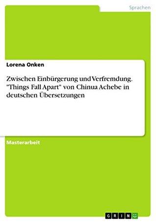 """Zwischen Einbürgerung und Verfremdung. """"Things Fall Apart"""" von Chinua Achebe in deutschen Übersetzungen"""