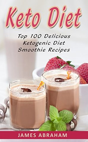 Keto Diet: Top 100 Delicious Ketogenic Diet Smoothie Recipes (Keto Diet Cookbook Book 5)