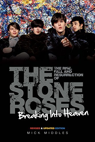 Breaking Into Heaven: The Rise, Fall & Resurrection of The Stone Roses