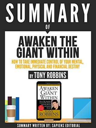 "Summary Of ""Awaken The Giant Within: How To Take Immediate Control Of Your Mental, Emotional, Physical And Financial Destiny"", By Tony Robbins"