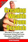 Creating Wealth From Scratch: How Ideas, Leverage, And Consistent Action Can Create Abundance And Prosperity. A Teaching Story! (Entrepreneurs Build Wealth: How It Is Done)