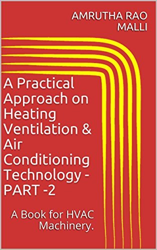 A Practical Approach on Heating Ventilation & Air Conditioning Technology -PART -2: A Book for HVAC Machinery.