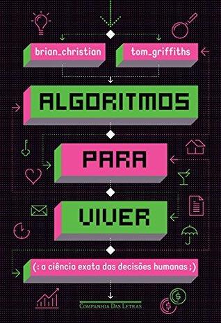 Algoritmos Para Viver. A Ciência Exata das Decisões Humanas