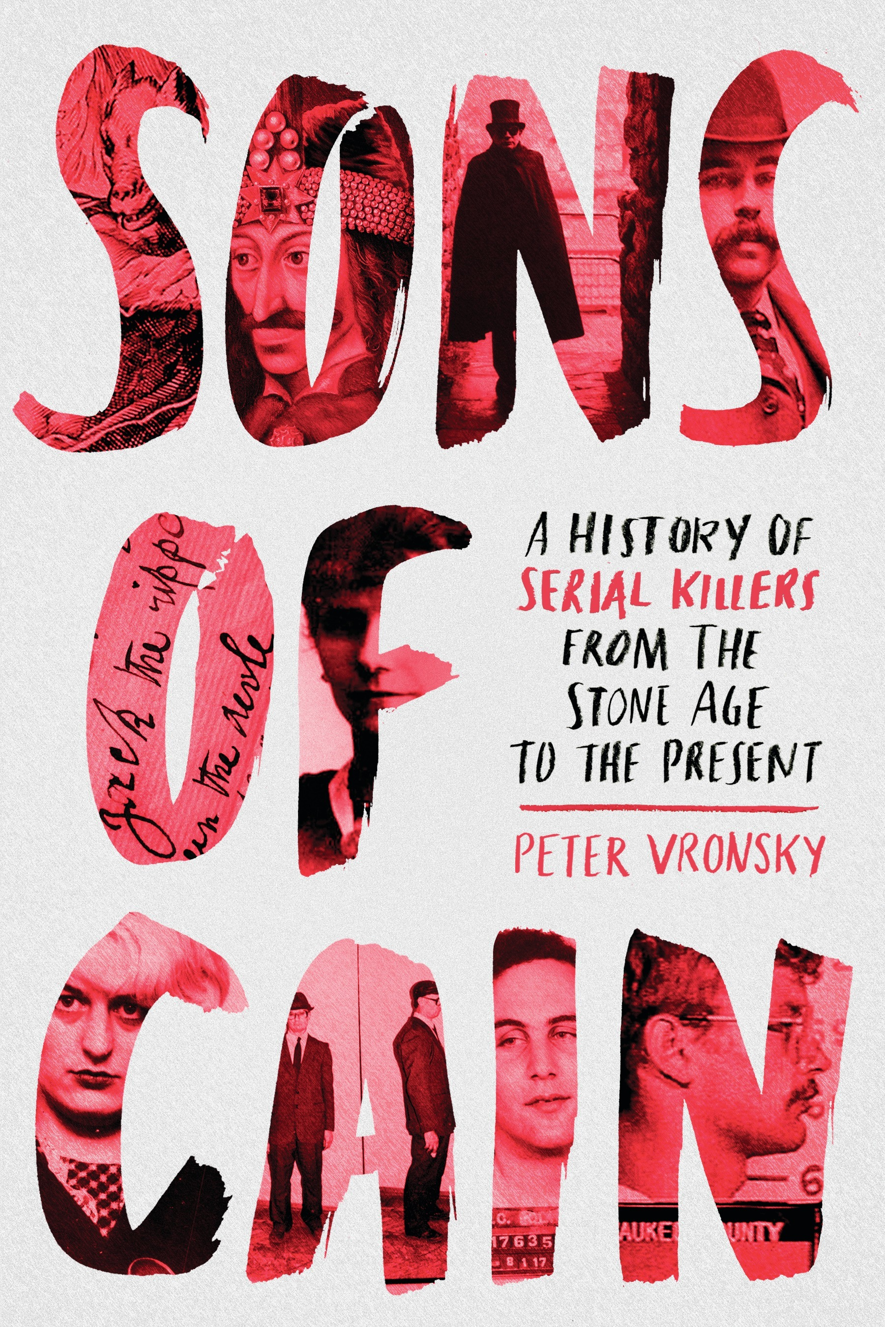Sons of Cain: A History of Serial Killers from the Stone Age to the Present