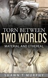 Torn Between Two Worlds: Material and Ethereal