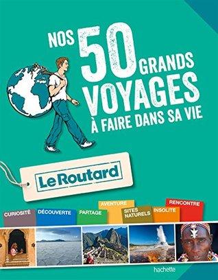 Guide du Routard les 50 voyages à faire dans sa vie