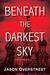 Beneath the Darkest Sky by Jason Overstreet