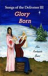 Songs of the Deliverer III: Glory Born