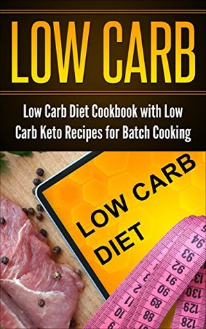 Low Carb Diet Cookbook with Low Carb Keto Recipes for Batch Cooking (Kindle edition, Keto in Five, Best of the Best Presents, Free Bonus: The 3 Week Diet)