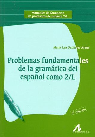 Problemas fundamentales de la gramática del español como 2/L por María Luz Gutiérrez Araus