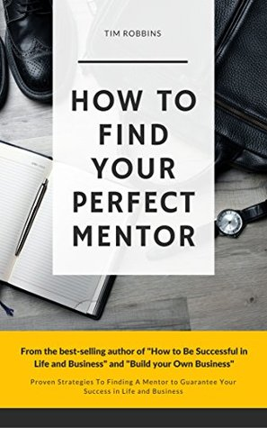how-to-find-your-perfect-mentor-proven-strategies-to-finding-mentors-to-guarantee-your-success-in-life-and-business-tribe-of-like-minded-people-4-life-week-and-work-ferriss-hour-bryan-fox-tim