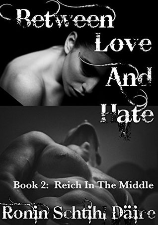 Between Love And Hate: Book 2 - Reich In The Middle (The Josef and Blair Series 1)