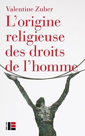 L'origine religieuse des droits de l'homme: Le christianisme face aux libertés modernes