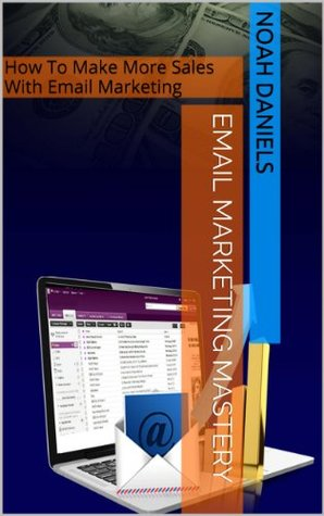 Email Marketing Mastery: How To Make More Sales With Email Marketing
