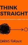 THINK STRAIGHT by Darius Foroux