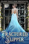 Fractured Slipper (Fairy Tale Ink Book 2)