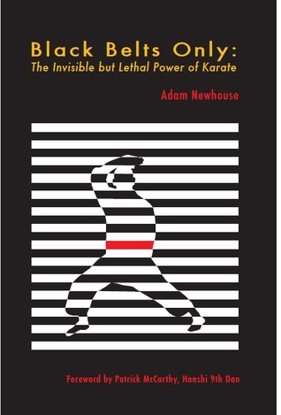 Black Belts Only: The Invisible but Lethal Power of Karate por Adam Newhouse