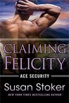 Claiming Felicity (Ace Security, #4) by Susan Stoker