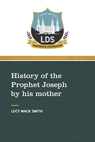 History of the Prophet Joseph: by his Mother