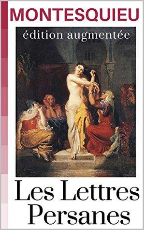 Les Lettres Persanes (annoté) nouvelle édition des 161 lettres, enrichies d'annexes et commentaires autour de l'oeuvre et de son auteur