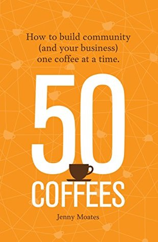 50 Coffees: How to build community (and your business) one coffee at a time.