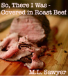 So, There I Was: Covered in Roast Beef