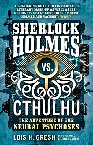 The Adventure of the Neural Psychoses (Sherlock Holmes vs. Cthulhu #2)