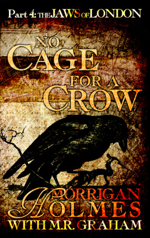 No Cage for a Crow, Part Four by Morrigan Holmes