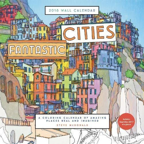 Fantastic Cities 2018 Wall Calendar: A Coloring Calendar of Amazing Places Real and Imagined
