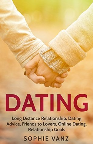 DATING: Long Distance Relationship, Dating Advice, Friends to Lovers, Online Dating, Relationship Goals