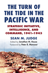 The Turn of the Tide in the Pacific War Strategic Initiative, Intelligence, and Command, 1941-1943