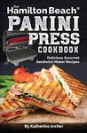 Our Hamilton Beach® Panini Press Cookbook: Delicious Gourmet Sandwich Maker Recipes (Gourmet Panini Press Recipes Book 1)