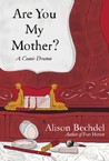 Are You My Mother? A Comic Drama by Alison Bechdel