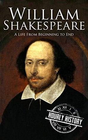 William Shakespeare: A Life From Beginning to End