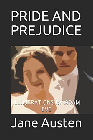 PRIDE AND PREJUDICE: ILLUSTRATIONS BY ADAM EVE