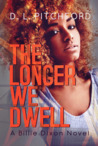 The Longer We Dwell (Billie Dixon, #2)