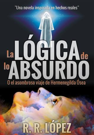 La Lógica de lo absurdo: O el asombroso viaje de Hermenegilda Ósea.