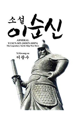 Admiral Yi Sun-Sin (Soon-Shin): The Legendary Turtle Ship War Hero