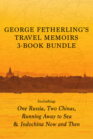 George Fetherling's Travel Memoirs 3-Book Bundle: One Russia, Two Chinas / Running Away to Sea / Indochina Now and Then
