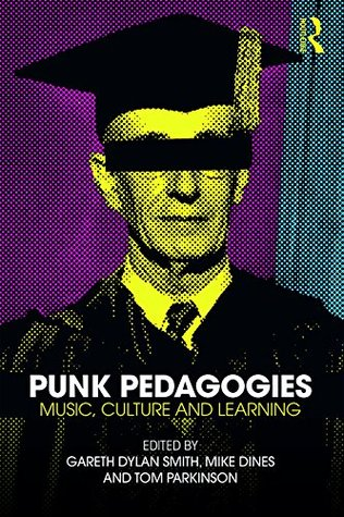 Punk Pedagogies: Music, Culture and Learning