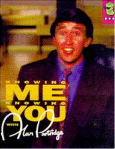 Knowing Me, Knowing You...: With Alan Partridge