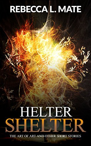 Helter Shelter: The Art of Art and Other Short Stories