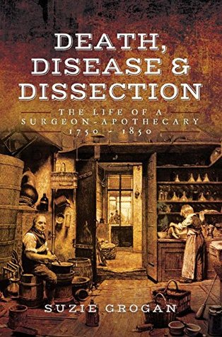 Death, Disease & Dissection: The Life of a Surgeon-Apothecary 1750–1850