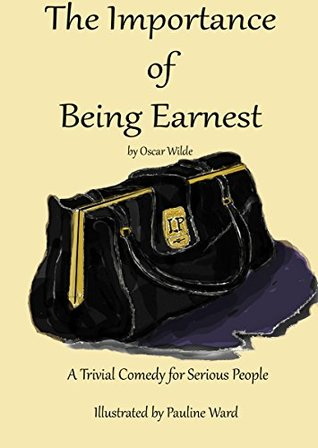 The Importance of Being Earnest HCR104fm edition (Illustrated): A Trivial Comedy for Serious People