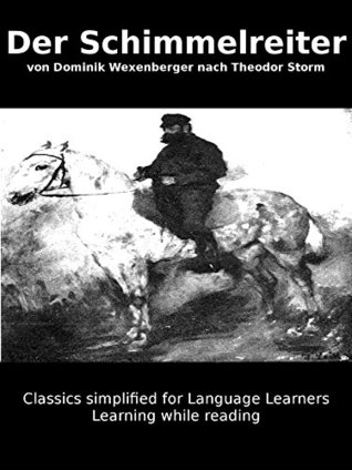 Learn German : Classics simplified for Language Learners: Der Schimmelreiter