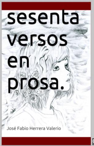 Sesenta versos en prosa por José Fabio Herrera Valerio